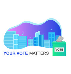 E-voting concept and cityscape your vote matters vector