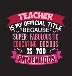 Teacher quote and saying good for design vector