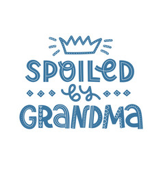 Spoiled by grandma text vector