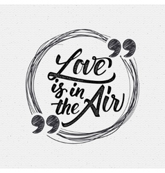 Love is in the air - calligraphic quotation vector image vector image