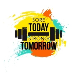 Sore today strong tomorrow typographical poster vector