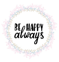 be happy always hand written typography poster vector image