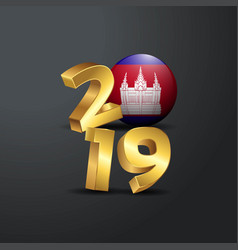 2019 golden typography with cambodia flag happy vector