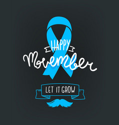 happy movember prostate cancer awareness concept vector image