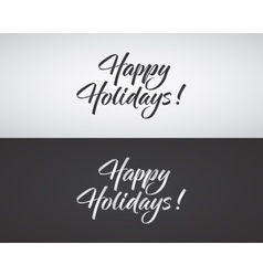 Happy Holidays text and lettering Holiday vector image