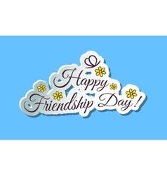 Happy frienship day vector