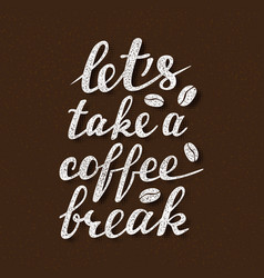 lets take a coffee break lettering handwritten vector image