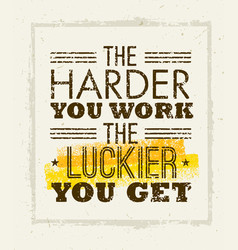 the harder you work the luckier you get motivation vector image