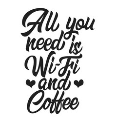 all you need is wi-fi and coffee black handwriting vector image