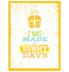 i was made for sunny days cute summer beach quote vector image vector image