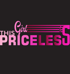 this girl is priceless slogan graphic vector image