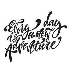 Every day is a new adventire handwritten modern vector