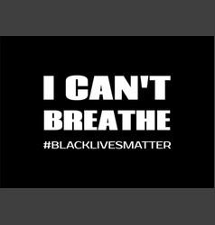 I cant breablack lives matter poster vector
