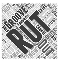 How do you move from a rut to a groove Word Cloud vector image vector image