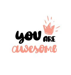 you are awesome hand written typography poster vector image