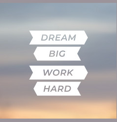Motivational quote dream big work hard vector
