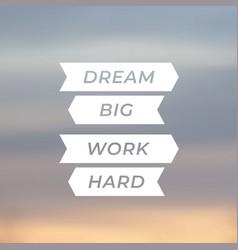 motivational quote dream big work hard vector image