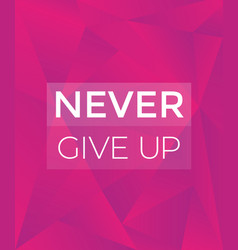 never give up motivational poster vector image