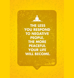 Less you respond to negative people more vector