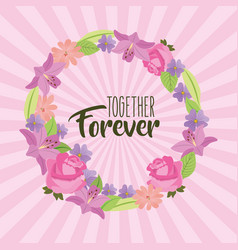 Together forever wreath flowers delicate vector