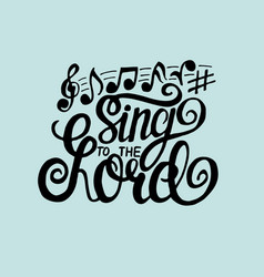 Hand lettering sing to lord made on blue vector