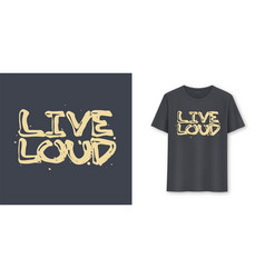live loud stylish brush lettering t-shirt vector image