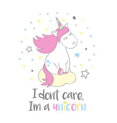 Unicorn and lettering i dont care i m a unicorn vector