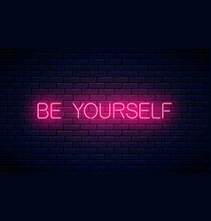 be yourself - glowing neon inscription text vector image