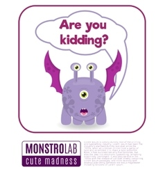 A monster saying are you kidding vector