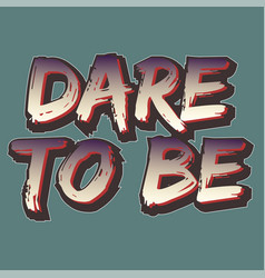 Dare to be vector