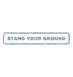 Stand your ground textile stamp vector