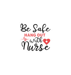 nurse lettering quote typography be safe hang out vector image
