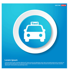 taxi icon abstract blue web sticker button vector image