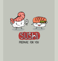 Sushi prepare for you cute cartoon poster vector