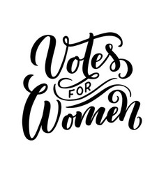 votes for woman - quote lettering calligraphy vector image