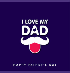 i love my dad funny dad with mustache and tongue vector image