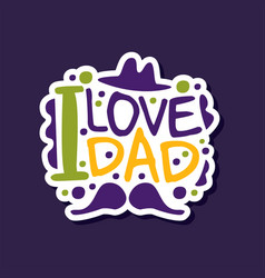 I love my dad phrase design element for greeting vector