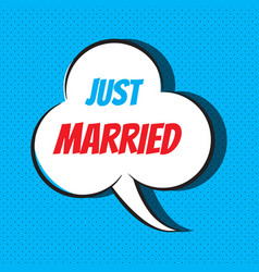 comic speech bubble with phrase just married vector image