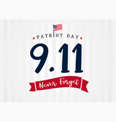 9 11 never forget partiot day usa lettering vector