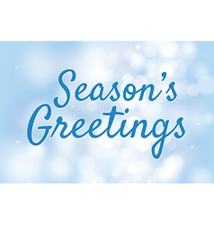 Seasons greetings with blue bokeh background vector image
