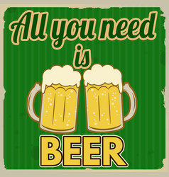 All you need is beer retro poster vector