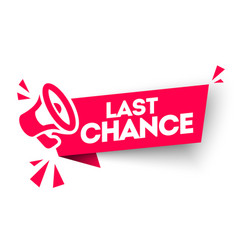 last chance advertising sign with megaphone vector image