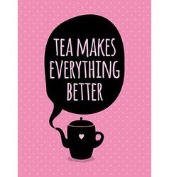 Greeting card Lettering Tea mekes everything vector