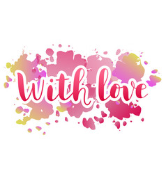 with love in pink on colorful watercolor backgroun vector image