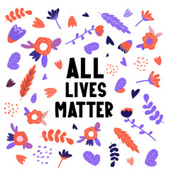 All lives matter text label with flowers vector