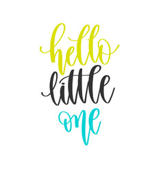 Hello little one - hand lettering positive quotes vector