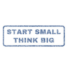 Start small think big textile stamp vector