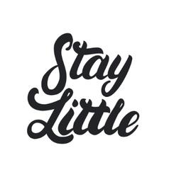 Stay little hand written lettering vector image