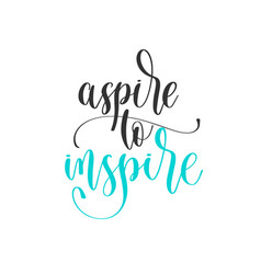 Aspire to inspire - hand lettering positive quotes vector