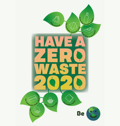 Have a zero waste 2020 ecological poster with vector